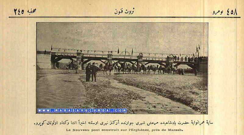 Saye-i Ümran-vaye-i Hazret-i Padişahide Maraş Şehri Civarında Erkenez Nehri Üstüne Ahiren İnşa ve Küşat Olunan Köprü. Serveti Fünun 19 Aralık 1899
